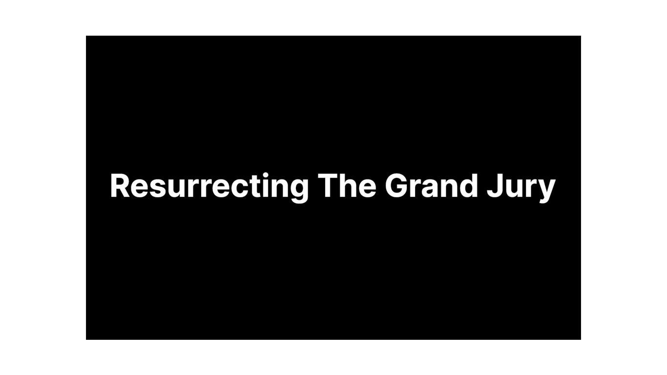Resurrecting The Grand Jury