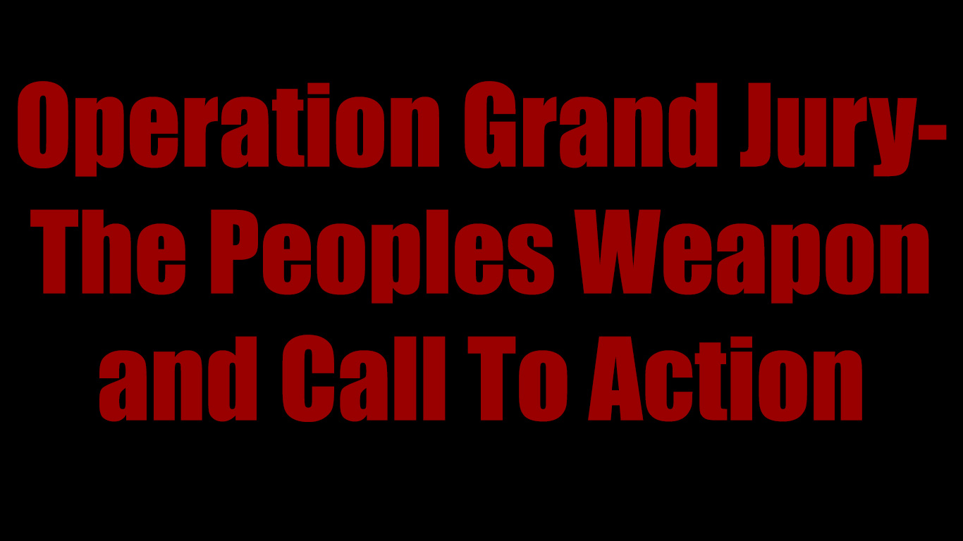 Operation Grand Jury-The Peoples Weapon and Call To Action