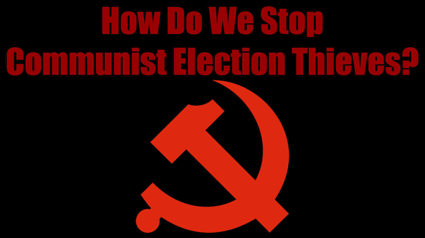 How-Do-We-Stop-Communist-Election-Thieves-full