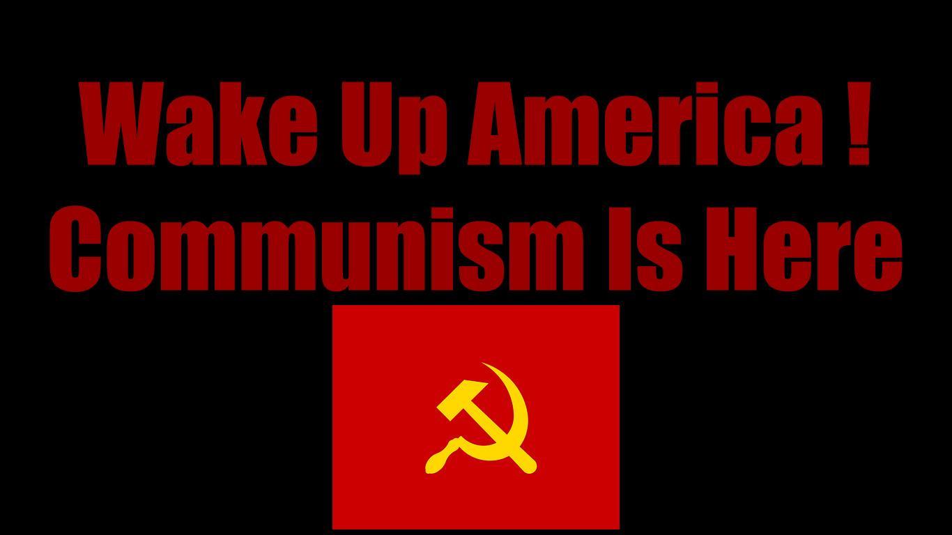 Wake-up-americacommunism-is-here-full